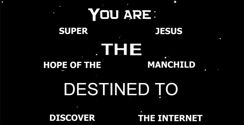 "Super Jesus. . YOU HIRE , SUPER JESUS HOPE owns MAI""; ACHILD , DESTINED TC) DISCOVER he INTERNET. I am, Omega Man! destiny generato"