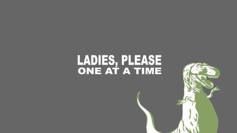 T-Rex. . LADIES PLEASE ONE 21' l A TIME