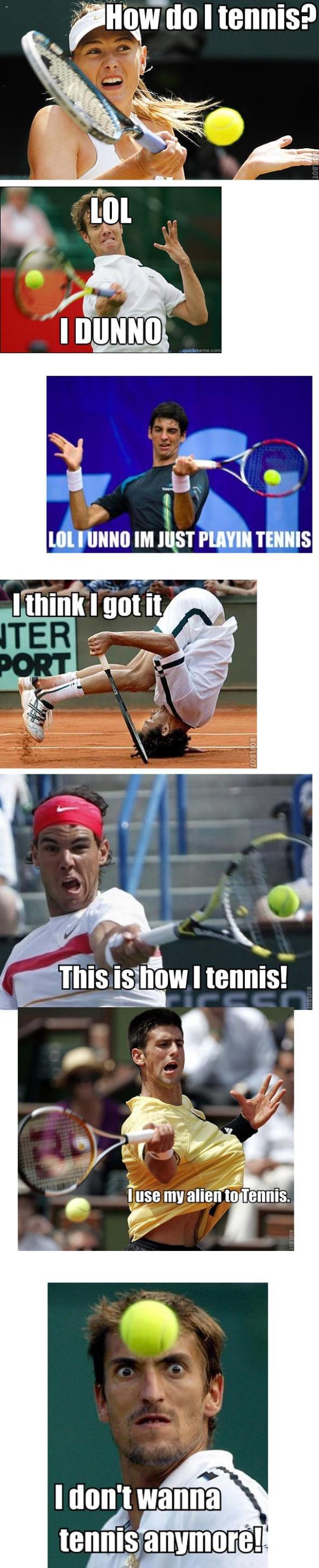 "Tennis is hard. . i amar Ill I mum um my mun TENNIS Ease my alien"" to . tennis ' III? I ill"