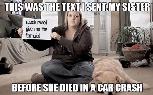Texting. I love a god dog in uniform, or was it cuneiform..