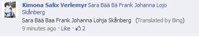 Thanks Bing. . Steinberg Sara Baa Baa Frank Johanna Stenberg {Translated by Bing) 9 minutes ago . Like . , 2 Q karima Salim: Sara Biisi Big Frank Johanna Lam. bluh