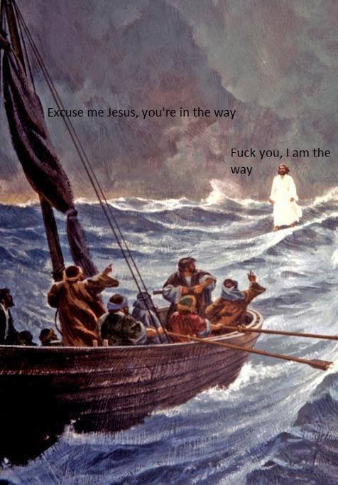 That Jesus!. Hoy! Saviour! Get the outta the way!.. hfw