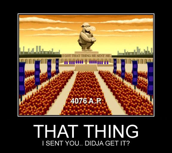 that thing. . I SENT YOU,, DIDJA GET IT'?