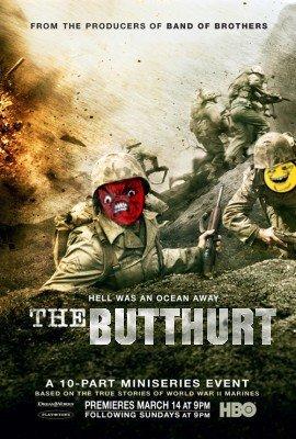 The Butthurt. .