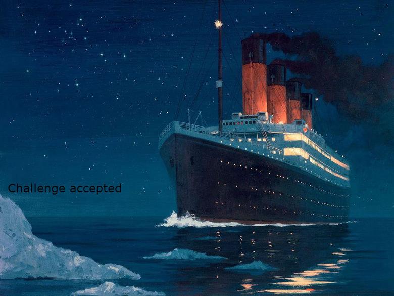 The unsinkable ship. The unsinkable ship.