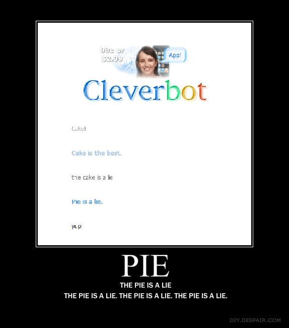 The pie is a lie. . PIE THE PIE IS A HE THE PIE IS A LIE, THE PIE IS A LIE. THE PIE IS A LIE.