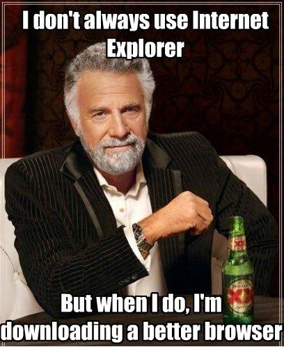 The Most Interesting Man OC. Please go easy.. I dun': alums use Internet .' a Ilene! browser