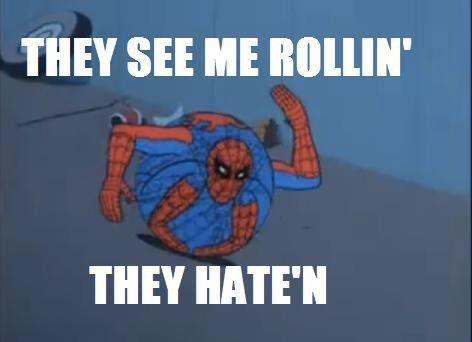 They see me rollin', they hatin'.. They see me rollin', they hatin'... Nice OC.