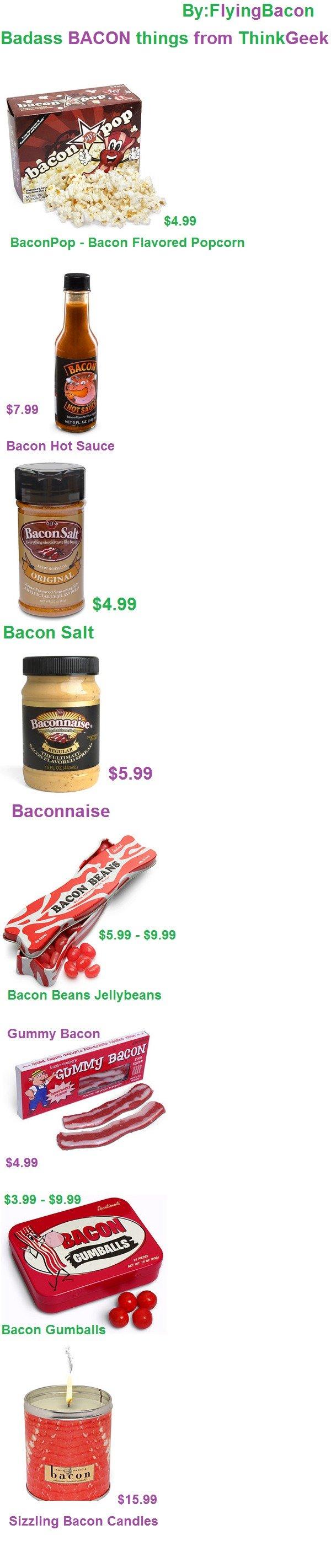 ThinkGeek 2(links in the description). BaconPop - Bacon Flavored Popcorn: www.thinkgeek.com/caffeine/bacon/cf26/ Bacon Hot Sauce: www.thinkgeek.com/caffeine/bac