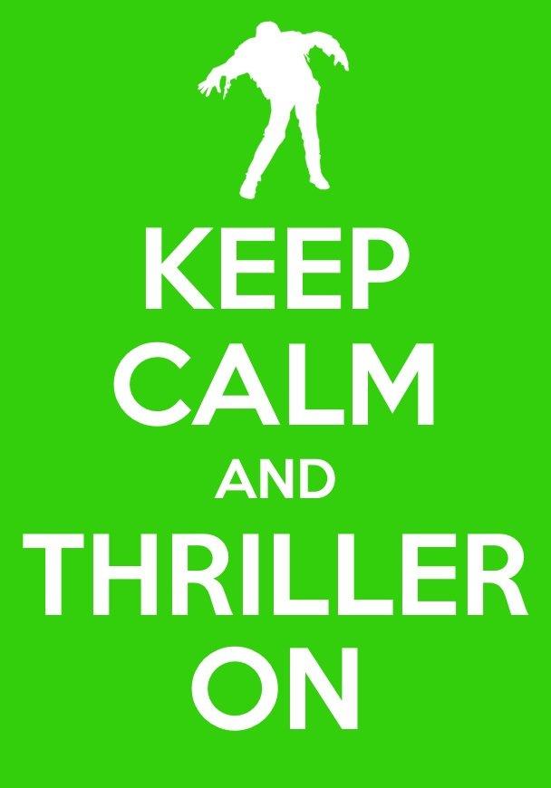 Thriller Keep Calm. A Thriller Keep Calm I made. KEEP ikill!! TH ROLLER