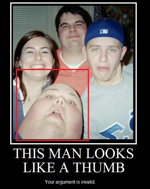 Thumb Man. ALL HAIL THUMB MAN!. THIS / L/ tlel LOOKS Your argument is invalid. Oh. Dear. God. thumb man argume
