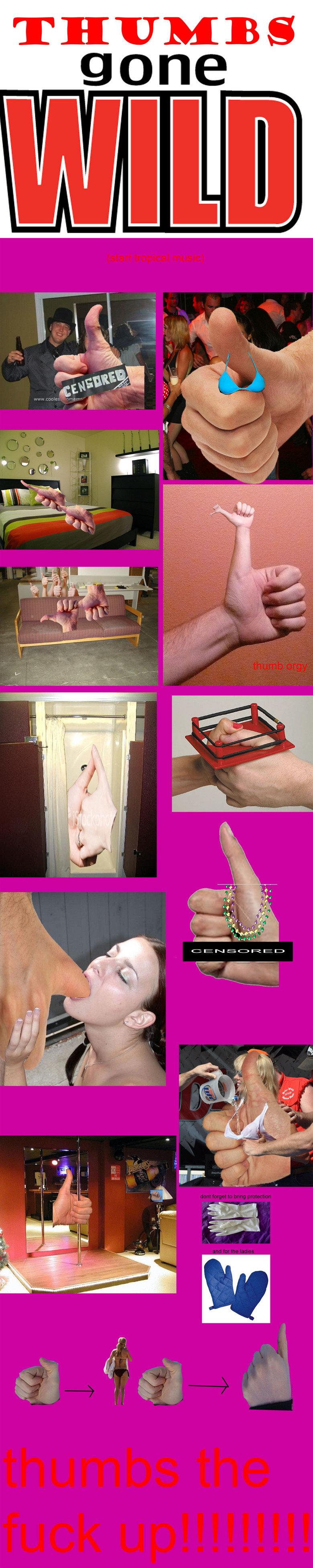 THUMBS GONE WILD. another sumkinduvmalice original<br /> PART 2 HAS ARRIVED vvvvvvvvvvvvvvvvvvvvvvvvvvvvvvvvvvvvvvvv vvvvvvvvvvvv<br /> funnyjunk.co thumb thumb up save funny junk sumkinduvmalice