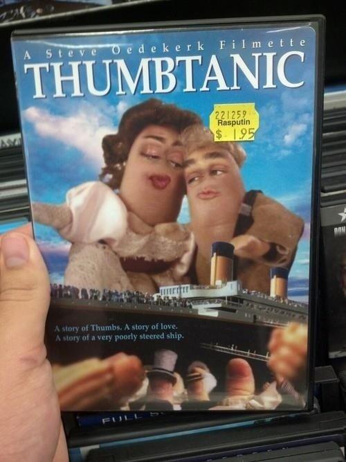 Thumbtanic. best movie. EVER... Thumb Wars was the best though blub im a bike