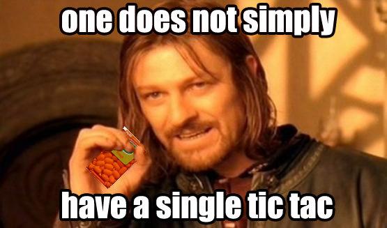 Tic Tacs. Procrastinating instead of doing my homework XD. naoe a smug til: we alt one does not sim
