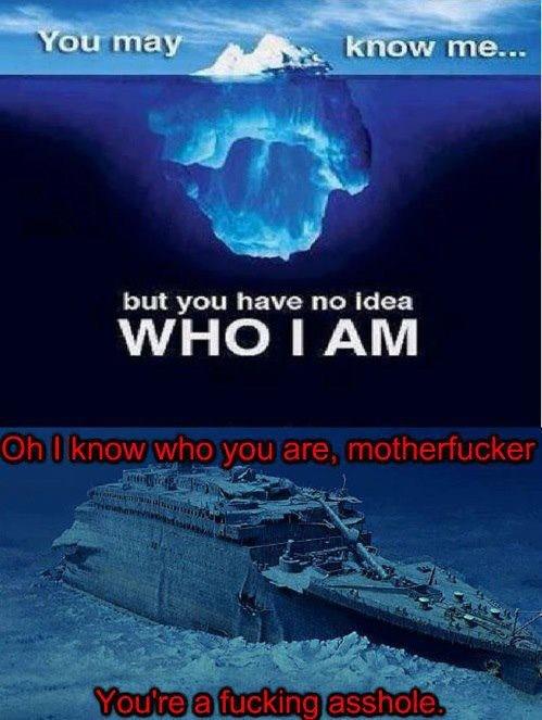 Titanic. . but you have we Idea WHO I AM