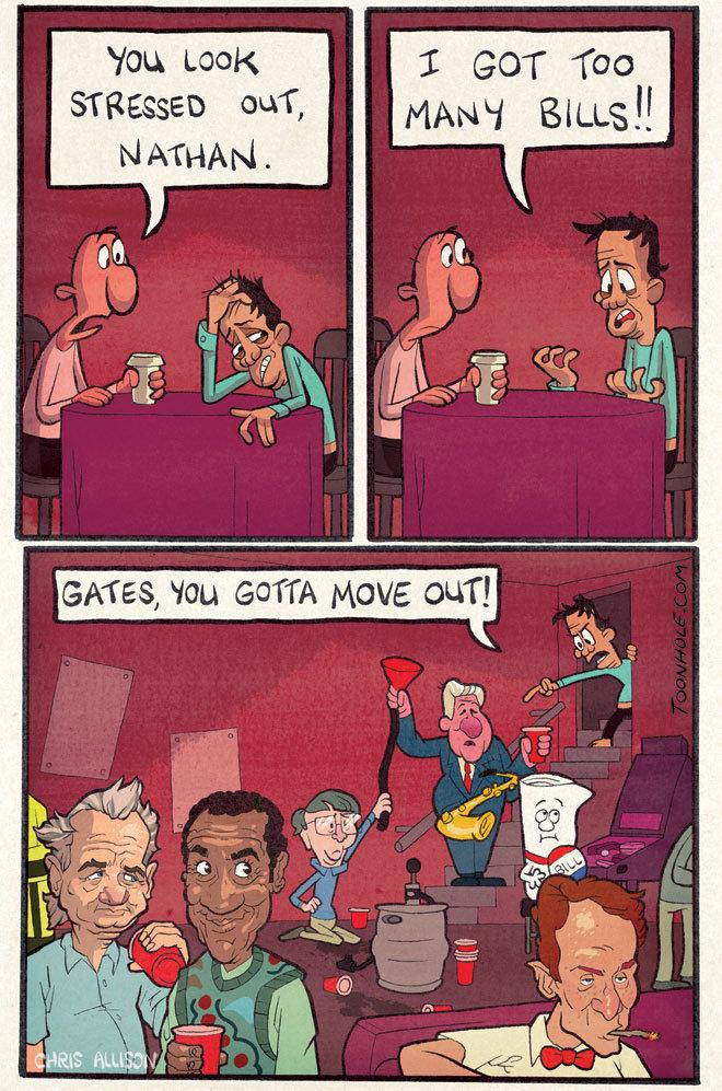 "Too many bills.. Bills, bills, bills. . MAW BILLS"". Murray, you can stay. toonhole toon cartoon comic webcomic gag bills Bill cosby Bill murray bill nye gates"