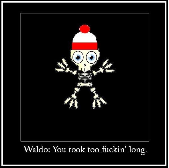 Too late. Original Content. Waldo: You took EGG ,. HA! waldo Original Content original content