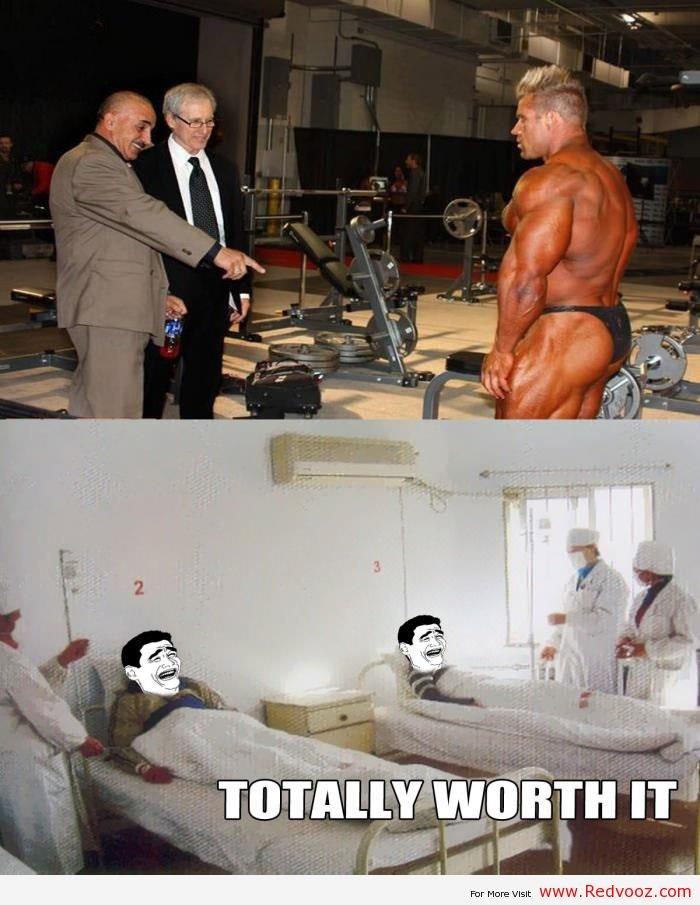 Totally Worth It. Totally Worth It. totally worth it worth worth it body builder