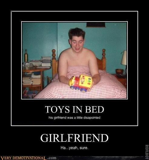 Toys in Bed. Suuuuuuuuuuuuuuure.. TOYS IN BED his garren are W'S a little?, cair.,' . r' trac'. GIRLFRIEND. facepalm