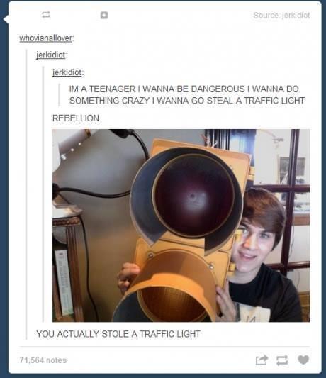 Traffic Light. . A I WANNA BE DANGE Raus I WANNA DO AOMETHING CRAZY I WANNA GO STEAL A TRAFFIC LIGHT REBE LUON YOU STOLE ATRAFFIC LIGHT. >Already own a traffic light >Say you want to steal a traffic light >Take picture with traffic light