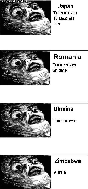 Trains. Hilarious. . Japan late Romania intime Ukraine. Soviet Russia: You arrive at train