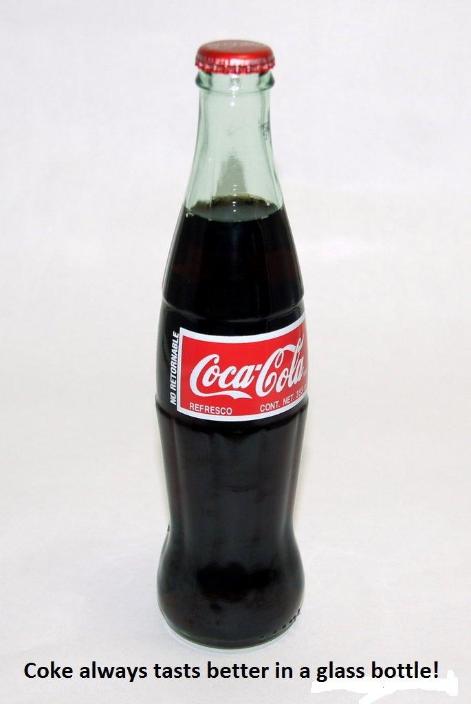 True or Faluse. ^^. Coke always tasts better in a glass bottle!. coke tasted better when it actually had cocaine in it