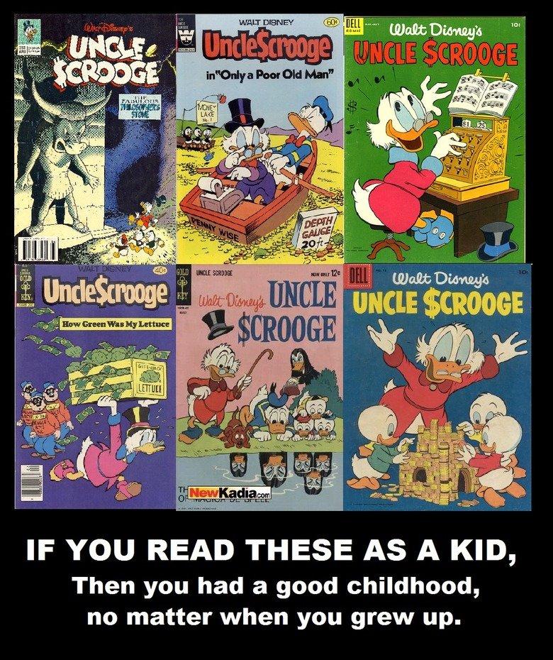 Uncle Scrooge. Oh god so many nostalgic feels....