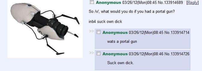 /v/ on portal guns. . So NI, what would you do if you had a portal gun? inland suck own dick Cl Anonymous Dallon) 08: 45 4714 wats a portal gun Cl Anonymous ) S