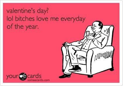 Valentines Day. Bitches.