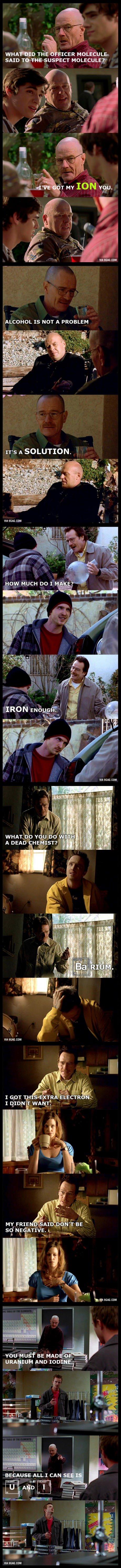 Walt should have made more chem jokes. . WHA' Tris FACER MOLECULE- SAID TOTHE SUSPECT MOLECULE? ALCOHOL IS NOT A PROBLEM IRON emilys, sit f eit' s, poulsbo m ne
