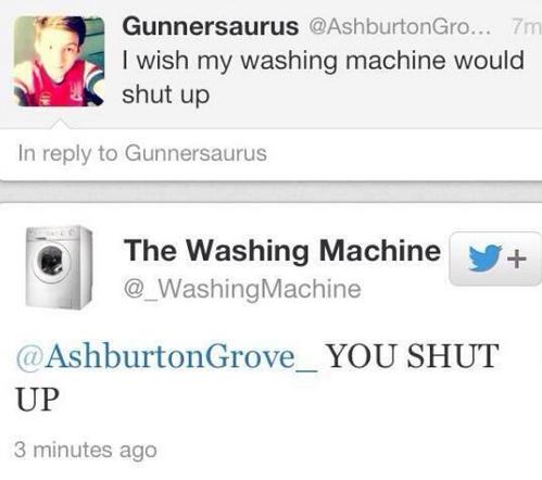 """Washing machine. . m"""" Goonersaurus @... rm It I wish my washing machine would shut up In reply to Goonersaurus Washingmachine The Washing Machine g... YOU SHUT"""