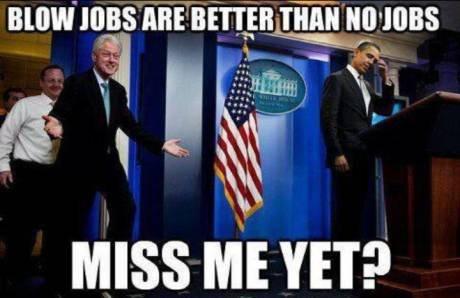We want Bill!. . an amen III gar. wuss MEYER, l, '. >implying democrats create jobs >implying republicans didn't control congress during his presidency
