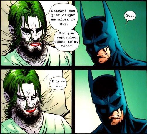 what a beard. they meet again. Batman! fun just caught. I glued some pubes on Joker's face I don't care I love it joker batman pubic hair