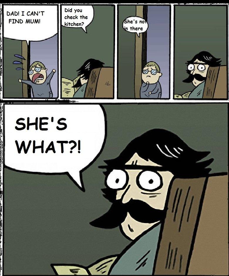 Where is mum?. She's what? Mom/mum same thing. Did you check The DAD! I CAN' T FIND MUM!. COOOOMIC SAAAAAAAAAAAAAAANS mum Mom kitchen funny dad son comic