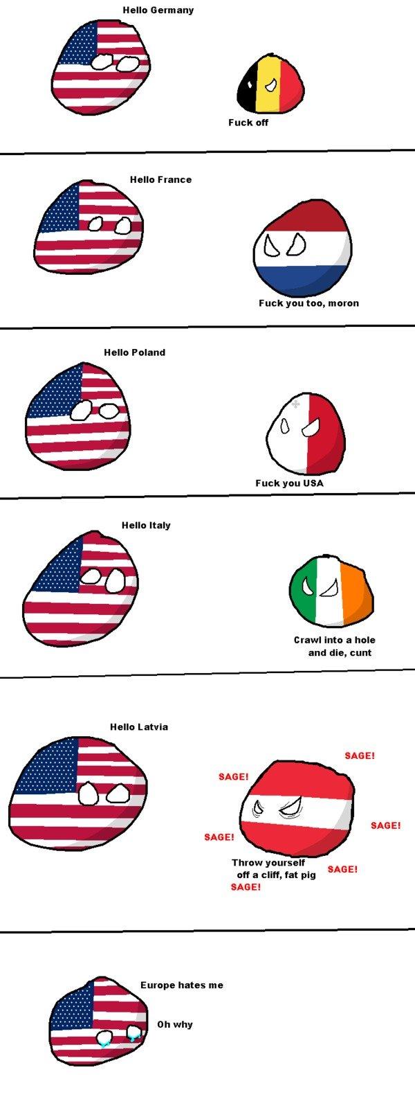 Why Europe be mean to America :(. Tags are Polandball. Hatted Barman; Halli: Fran an gnu too, moron Hallo Fulani! . gnu USA tram Int: hula and die, cunt Halli: