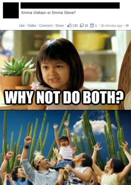 Why not do both?. OC. Emma Wat; =. u: In Emma win NOT no :. ...yeah.