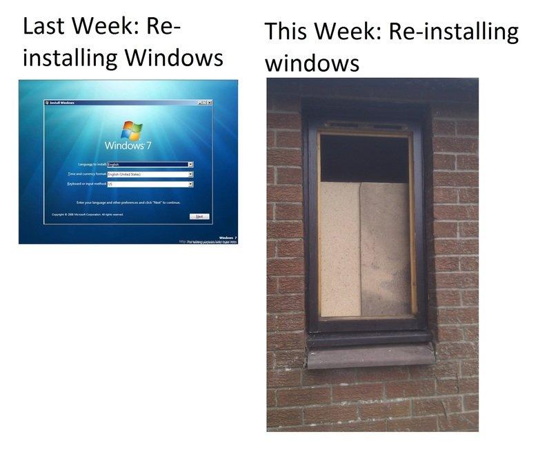 Windows Vs windows. So Much Work. Last Week: Re- This Week: installing Windows windows wowwow _