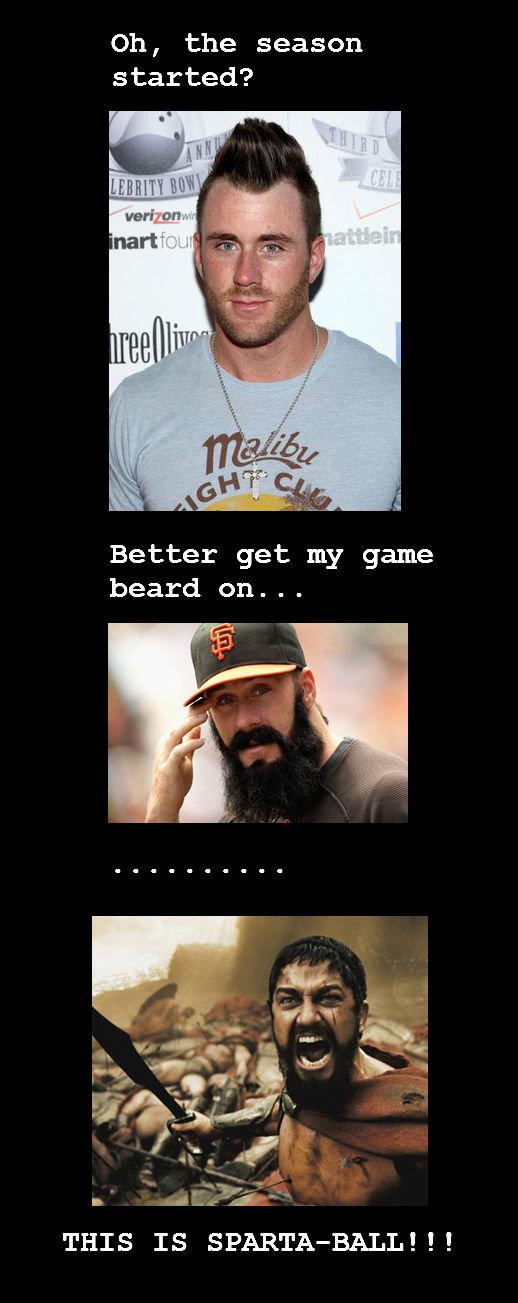 Witty Title. Brian Wilson: the new god of baseball. Oh, the season started? Better get: my game beard en.... made my night : D sparta Baseball beard brian wilson Giants facial hair spartaball
