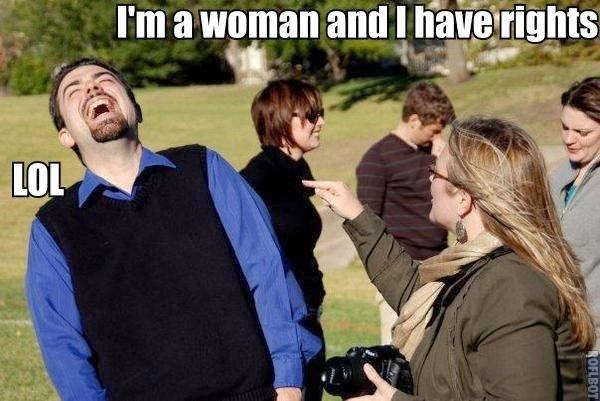 Womans Rights Fail. Womans Rights Fail.. Hey you guys wanna hear a joke? Womans Rights Fa
