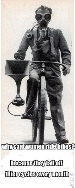 women on bikes. women on bikes.. LULZ so true! Except my grandma. joke funny lol lulz brothel sti std sex jedward mother teresa women