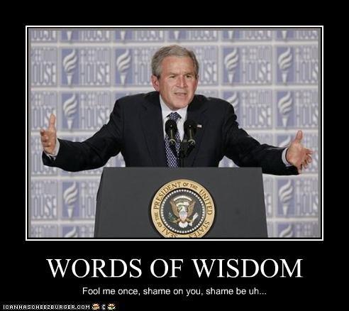 Words of Wisdom. . words wisdom george bush President