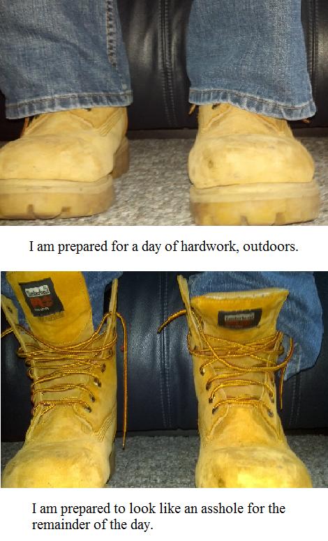 Work Boots. OC. ll 3111 prepared he leek like an asshole fer the Inf the 'ilm!