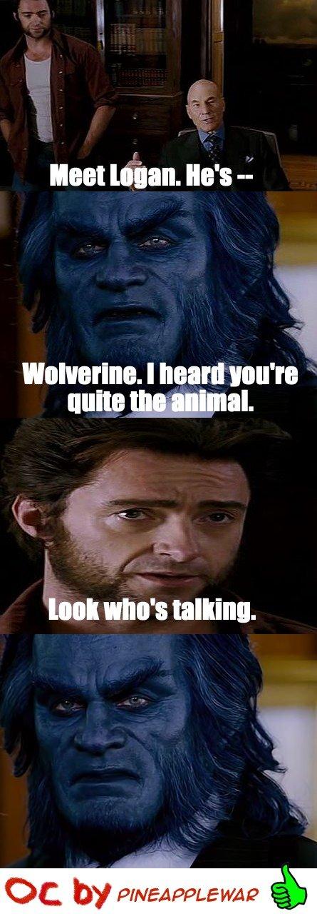 Xmen. LOL. This is straight from the movie!. xmen Men X mutants animal Wolverine beast Professor x