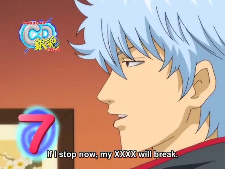 XXX will break. IT WILL BREAK DON'T STOP IT. I stop now, my XXIX will '/ ll/ lil'] Gintama Anime funny man gintoki Break XXX
