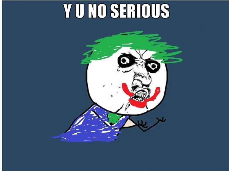"Y U NO SERIOUS. . II Ito '. you should have said ""y u so serious"" thumbed up, btw Y U NO SERIOUS y u no meme first upload"