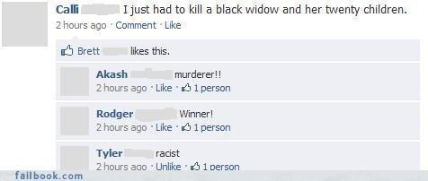 Yep racists. enjoy. Cam most had to kills black widow and her twenty children. chours ago Comment Like sh Brett likes this. Akish murderer!! 2 hours ago . Like