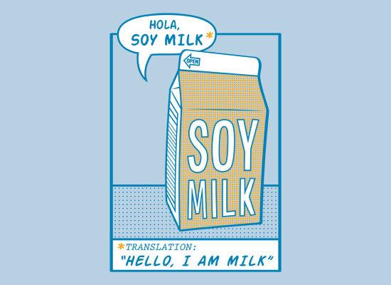 "Yo Hablo Espanol. I apologize deeply if this is a repost.. Harm, SOY MILK . TRANSLATION: HELLO, I AM MILK"". no hablo espanol muy bueno"