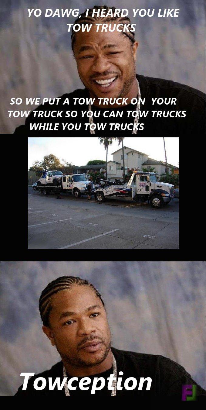 Yo Dawg, I Heard You like Tow Trucks. Some OC its been awhile since i made something for FJ. YO DA l/ i/ G, I HEARD YOU LIKE TOW TRUCKS SO WE PUTA TOW TRUCK YOU