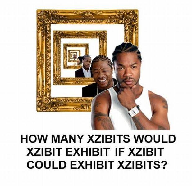 yo dawg. . HOW MANY XZIBITS WOULD XZIBIT EXHIBIT IF XZIBIT COULD EXHIBIT XZIBITS?