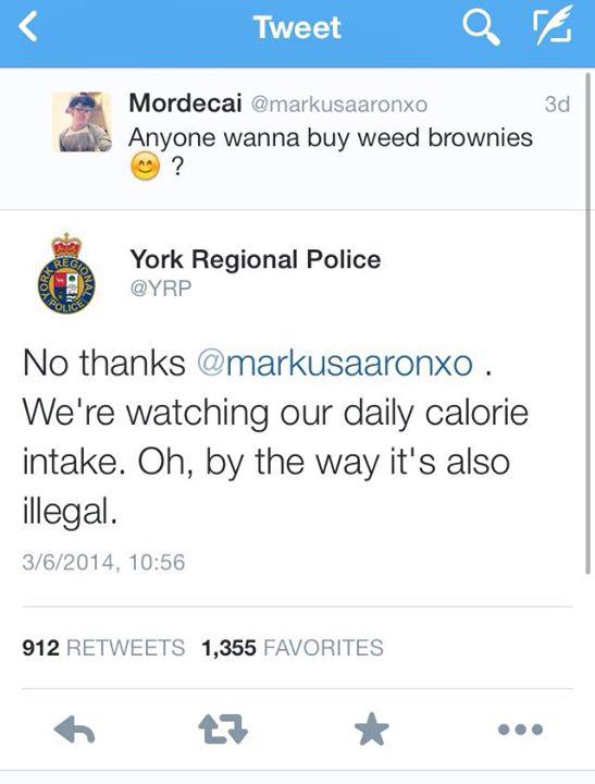 York police department lads. . Tweet , 1' iil Mordecai Anyone wanna buy weed brownies iir? York Regional Pelite YRP No thanks a) . We' re watching our daily cal